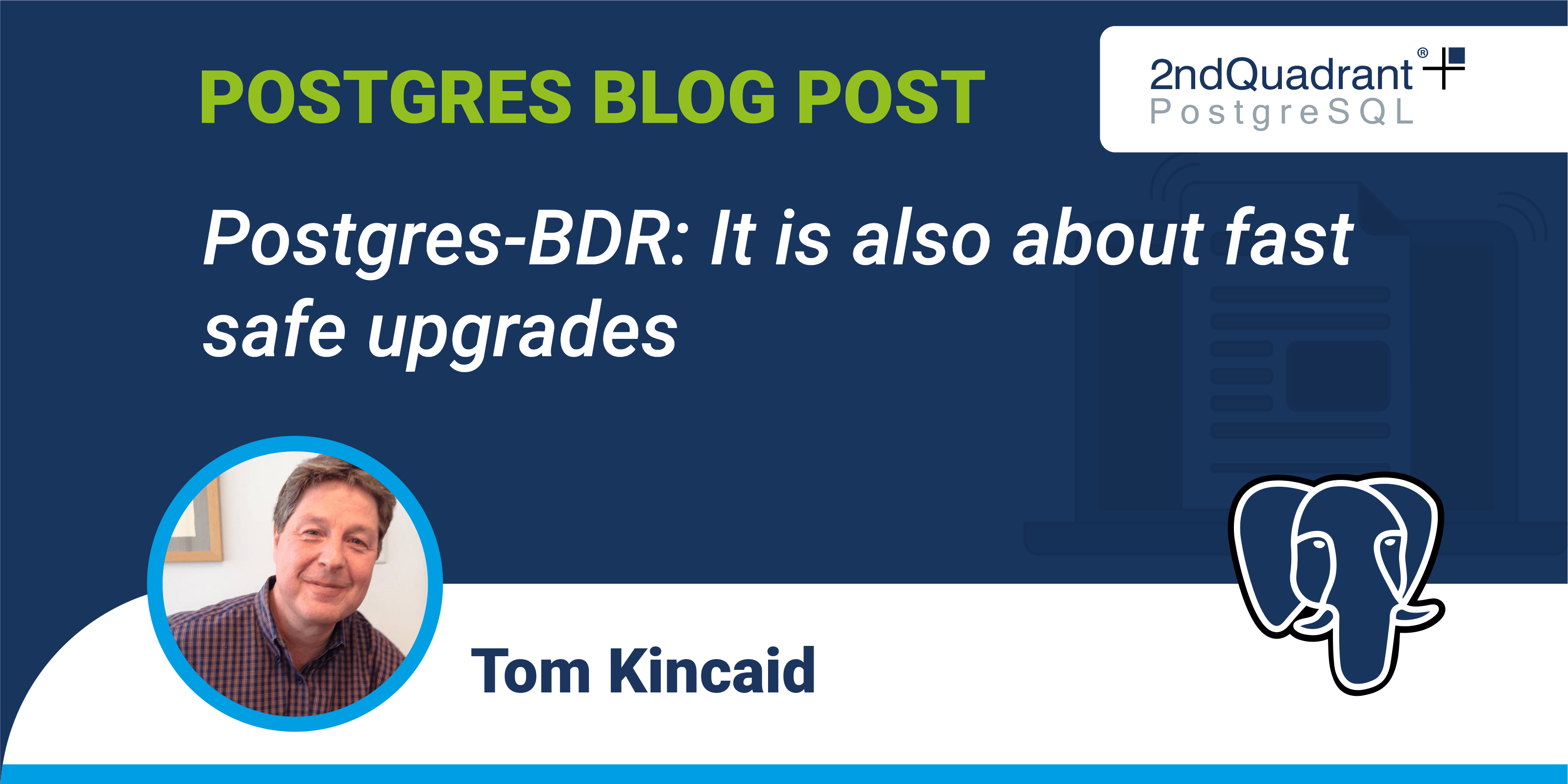 Postgres-BDR It is also about fast safe upgrades