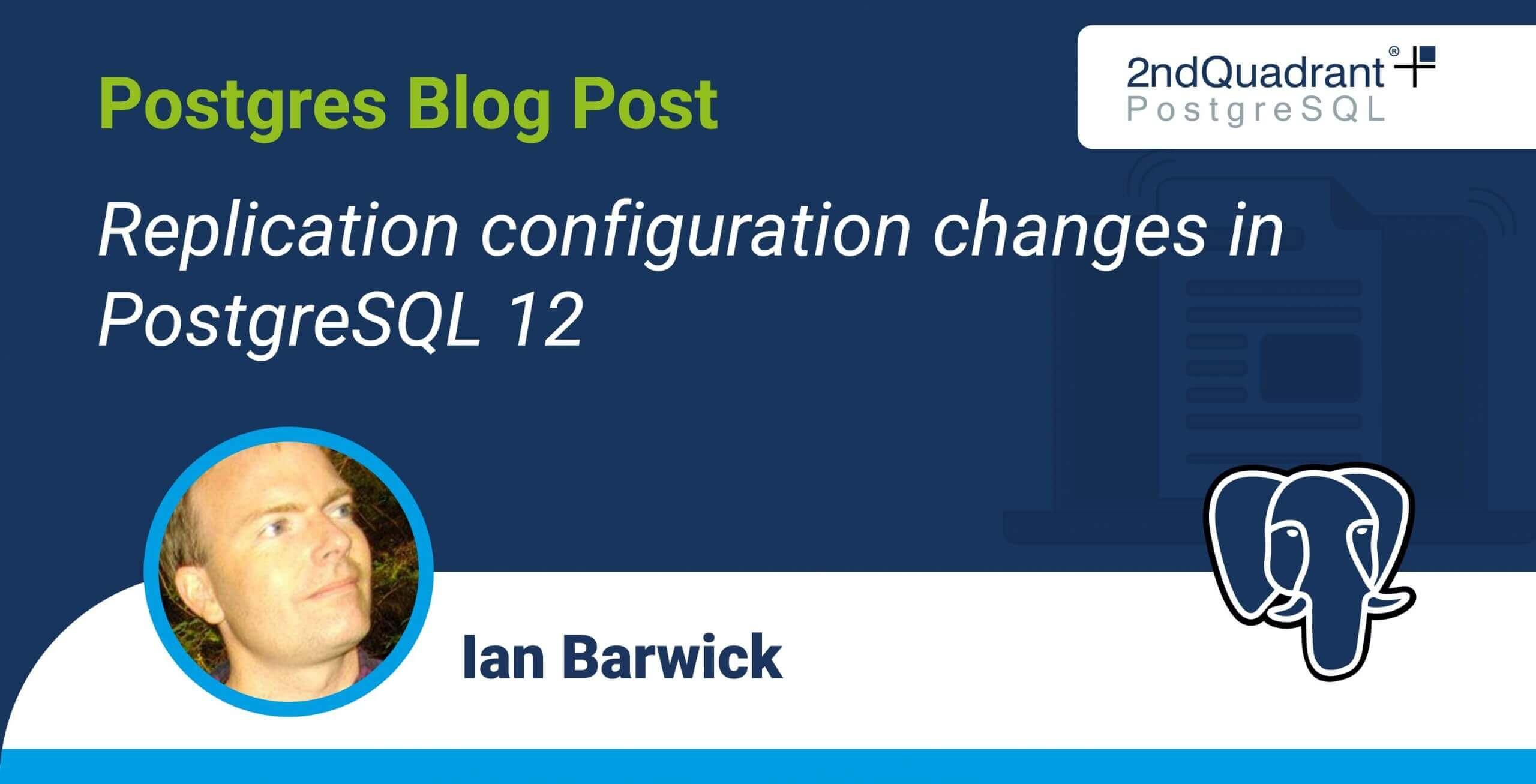 Replication configuration changes in PostgreSQL 12