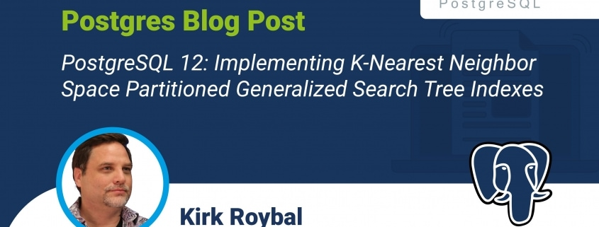 PostgreSQL 12: Implementing K-Nearest Neighbor Space Partitioned Generalized Search Tree Indexes