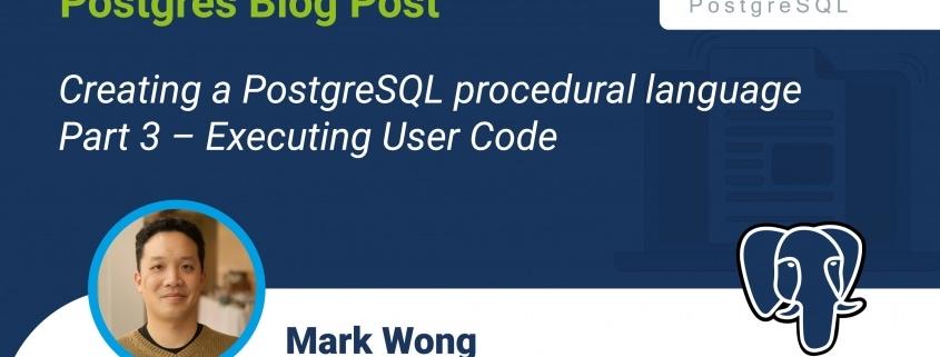 Creating a PostgreSQL procedural language – Part 3 – Executing User Code