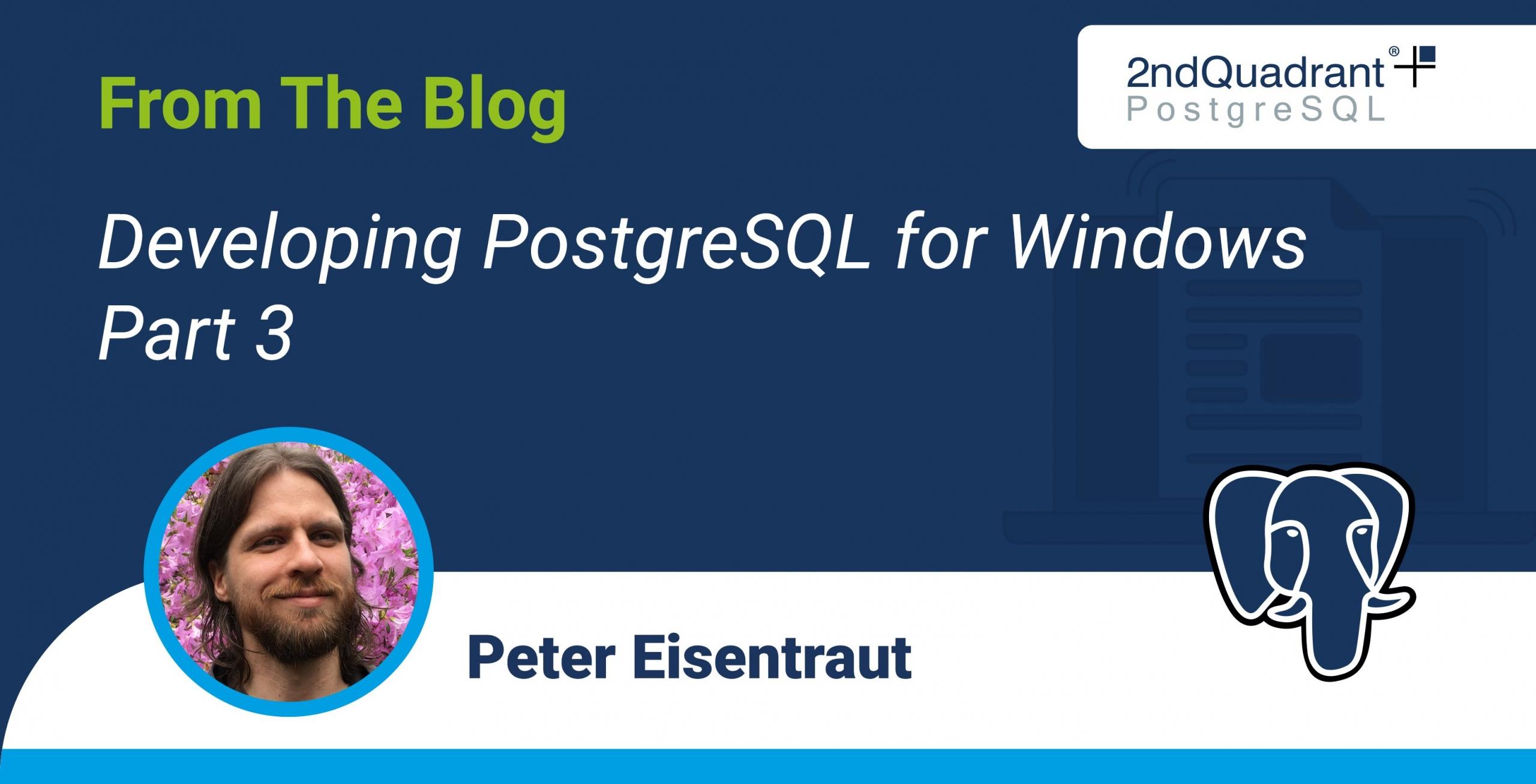 Developing PostgreSQL for Windows - Part 3