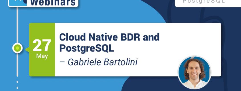 Webinar: Cloud Native BDR and PostgreSQL [Follow Up]