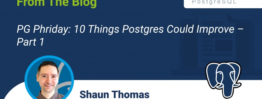 PG Phriday: 10 Things Postgres Could Improve – Part 1