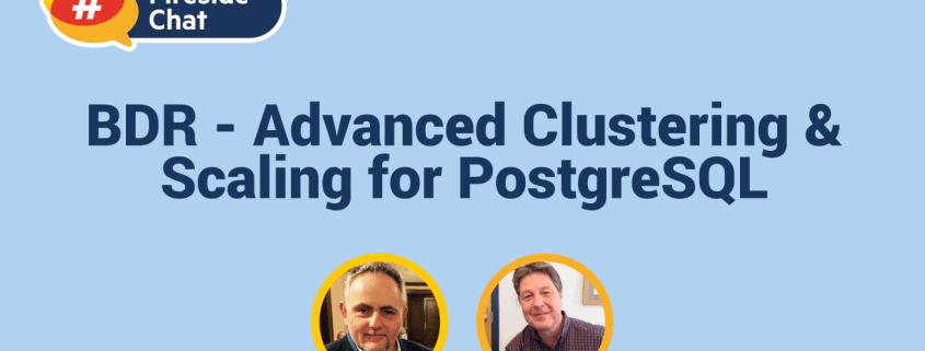 Fireside Chat: BDR - Advanced Clustering & Scaling for PostgreSQL