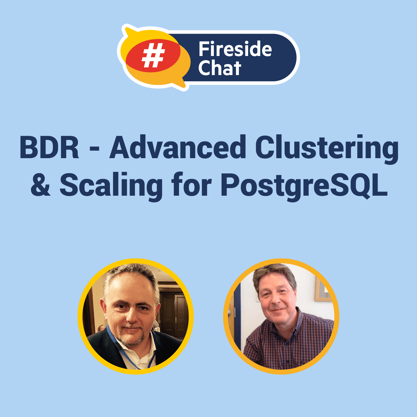 Fireside Chat: BDR - Advanced Clustering & Scaling for PostgreSQL