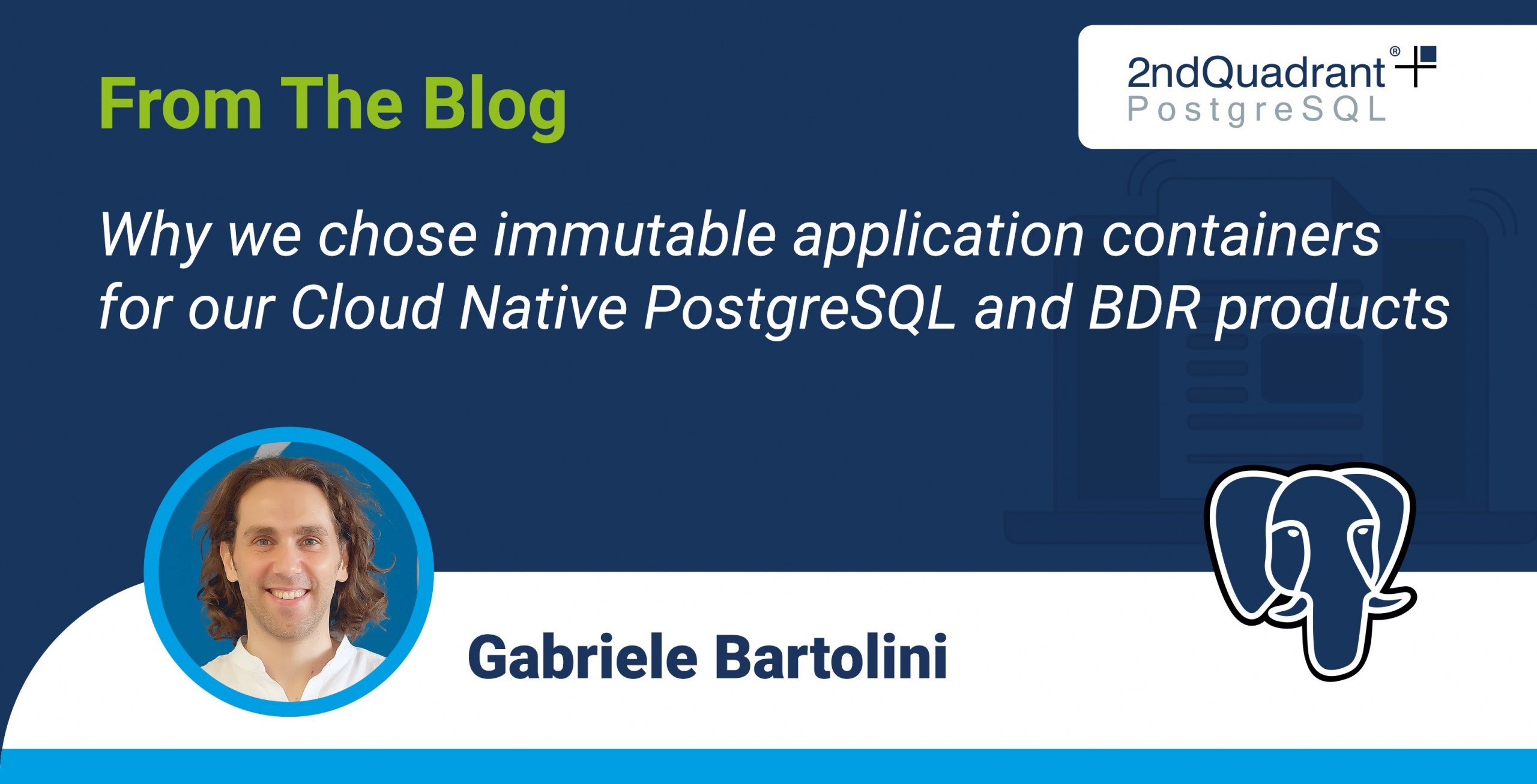 Why we chose immutable application containers for our Cloud Native PostgreSQL and BDR products