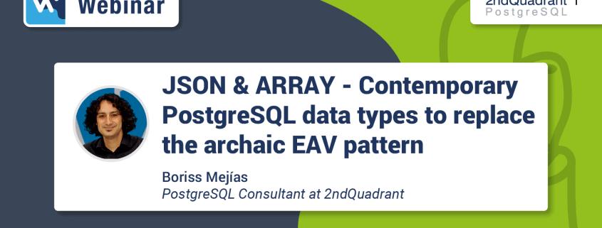 Webinar: JSON & ARRAY – Contemporary PostgreSQL Data Types