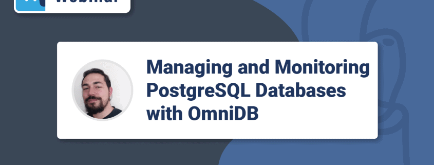 Webinar: Managing and Monitoring PostgreSQL Clusters with OmniDB